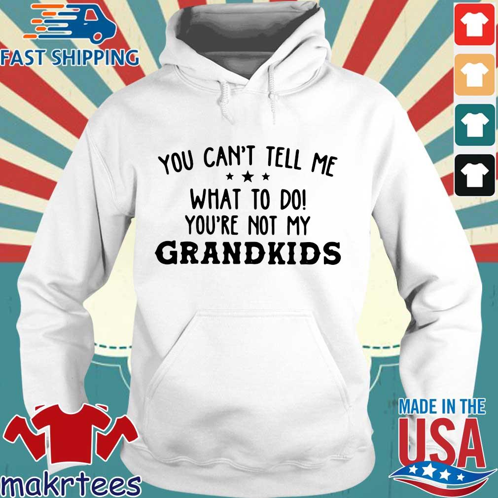 You can't tell me what to do you're not my grandkids s Hoodie trang
