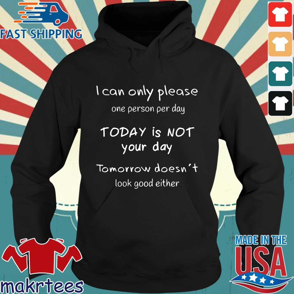 I can't only people one person per day today is not your day tomorrow doesn't look good either s Hoodie den