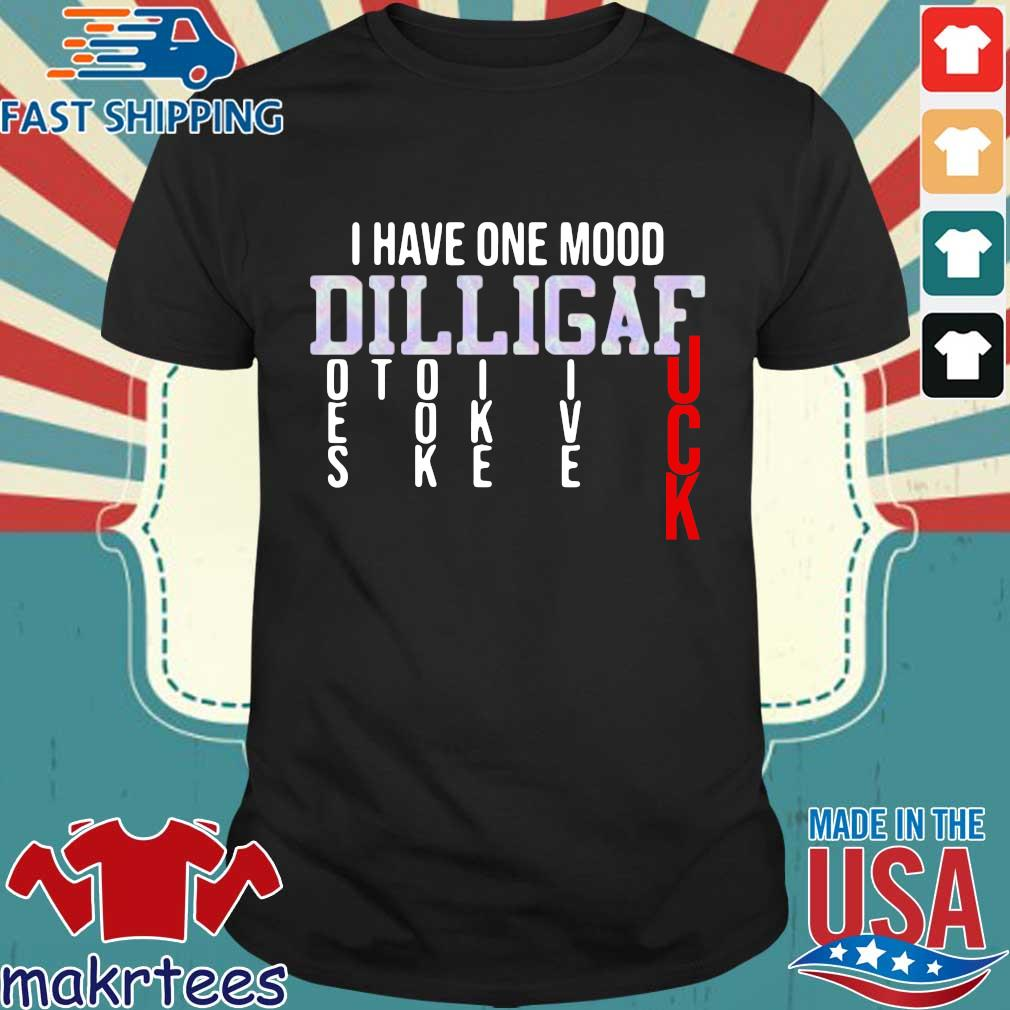 I have one mood dilligaf does it look like give fuck shirt