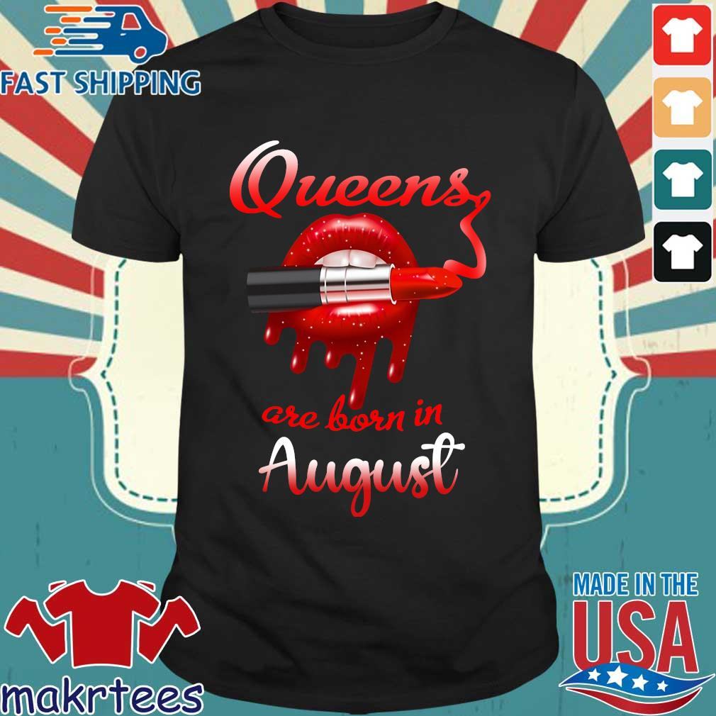 Lips Queens are born in August shirt