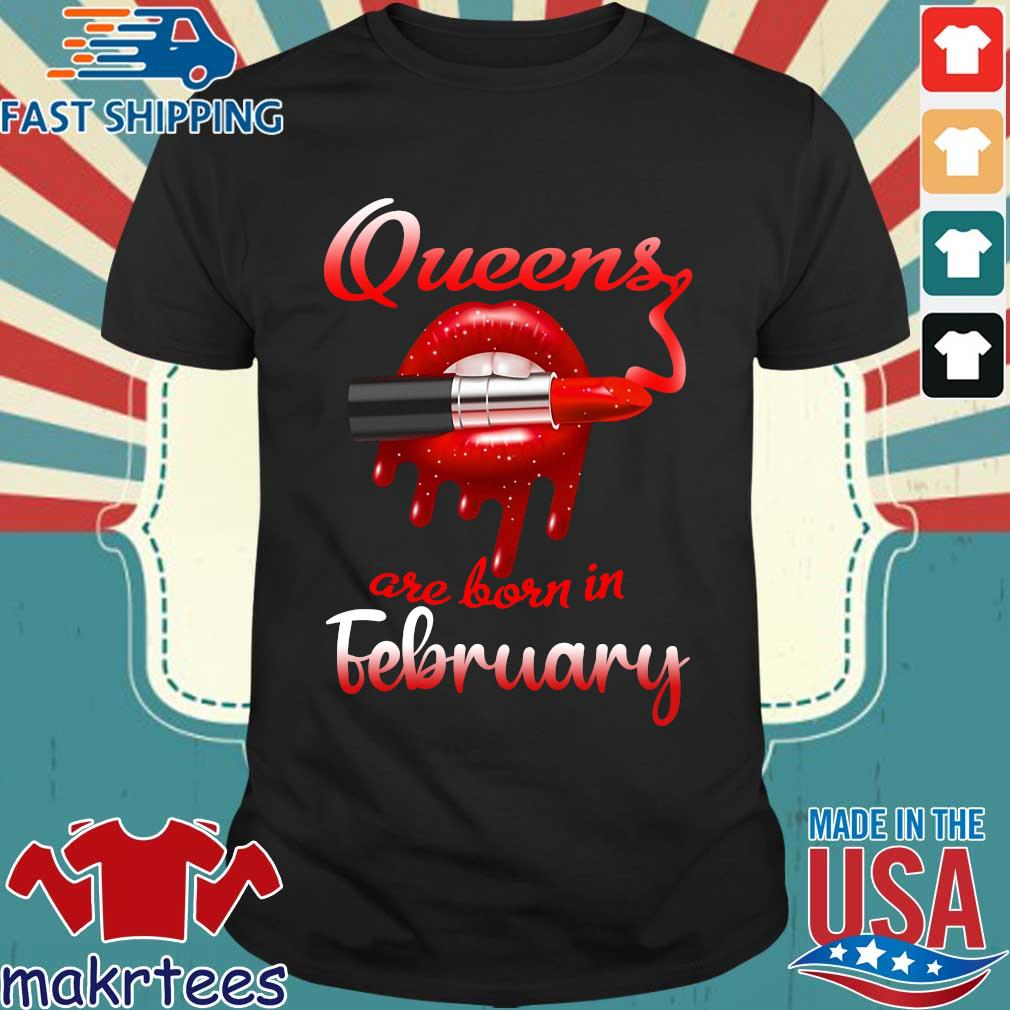 Lips Queens are born in February shirt