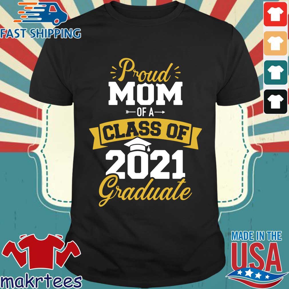 Proud mom of a class of 2021 graduate shirt