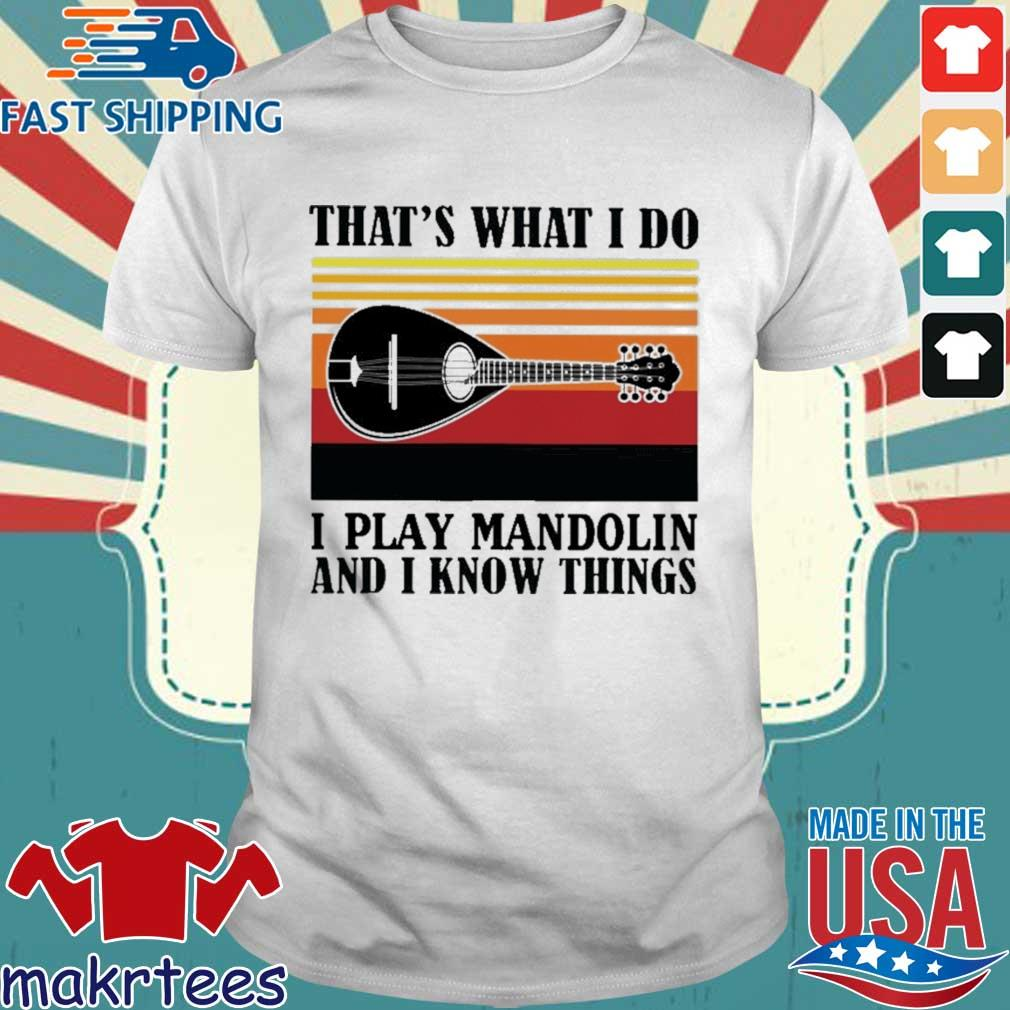 That's what I do I play mandolin and I know things vintage shirt