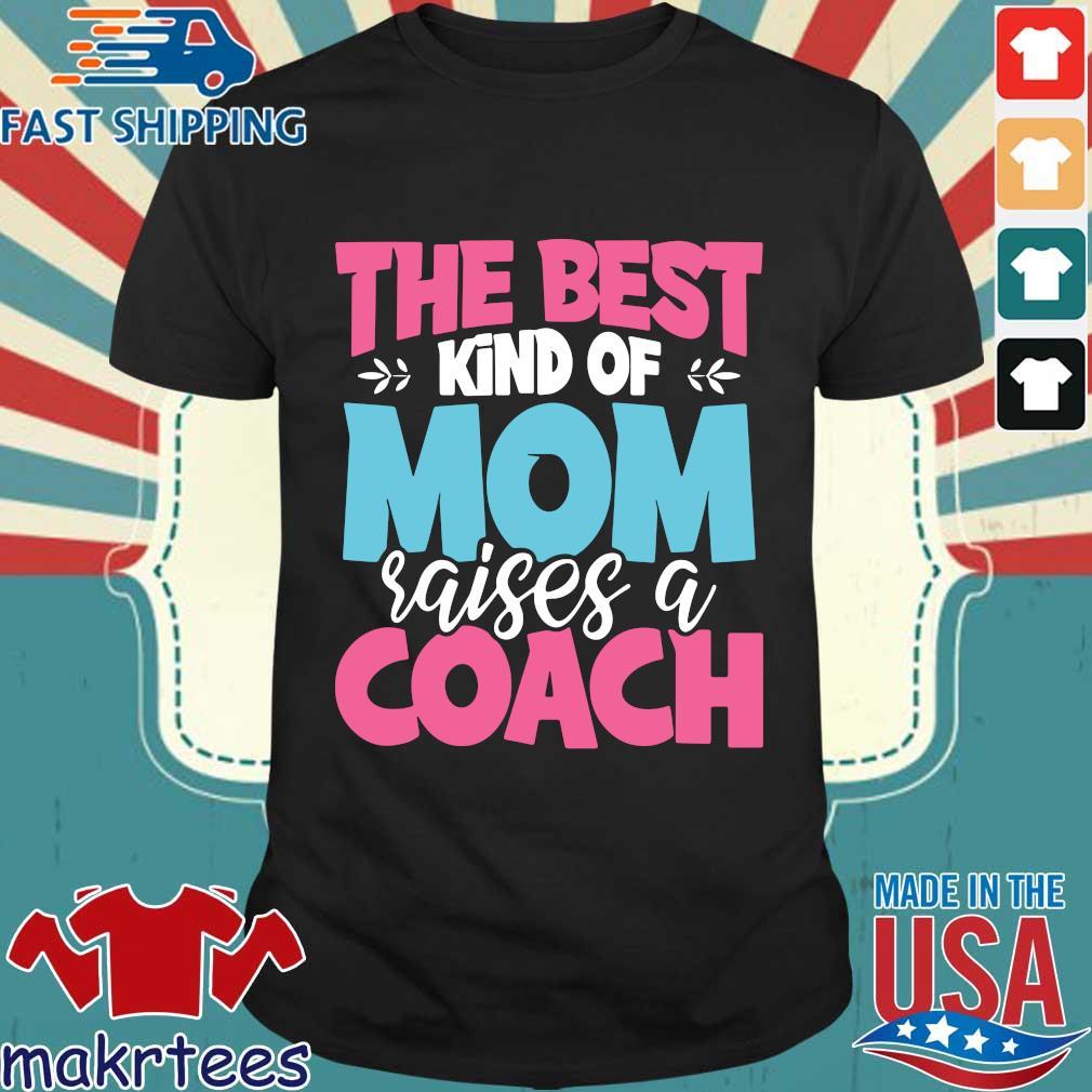 The best kind of mom raises a coach shirt
