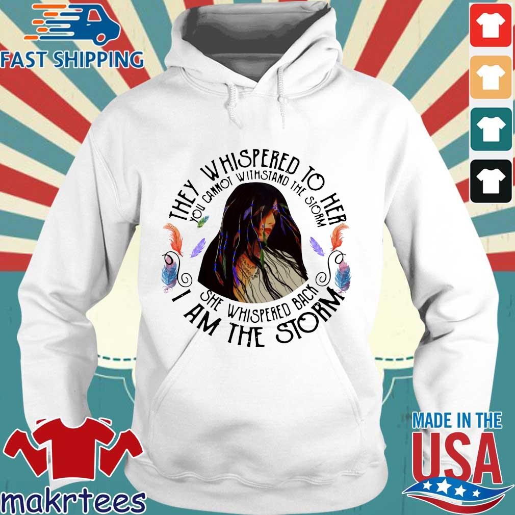 They whispered to her you cannot withstand the storm she whispered back I am the storm s Hoodie trang