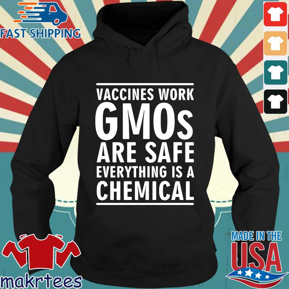Vaccines work gmos are safe everything is a chemical s Hoodie den