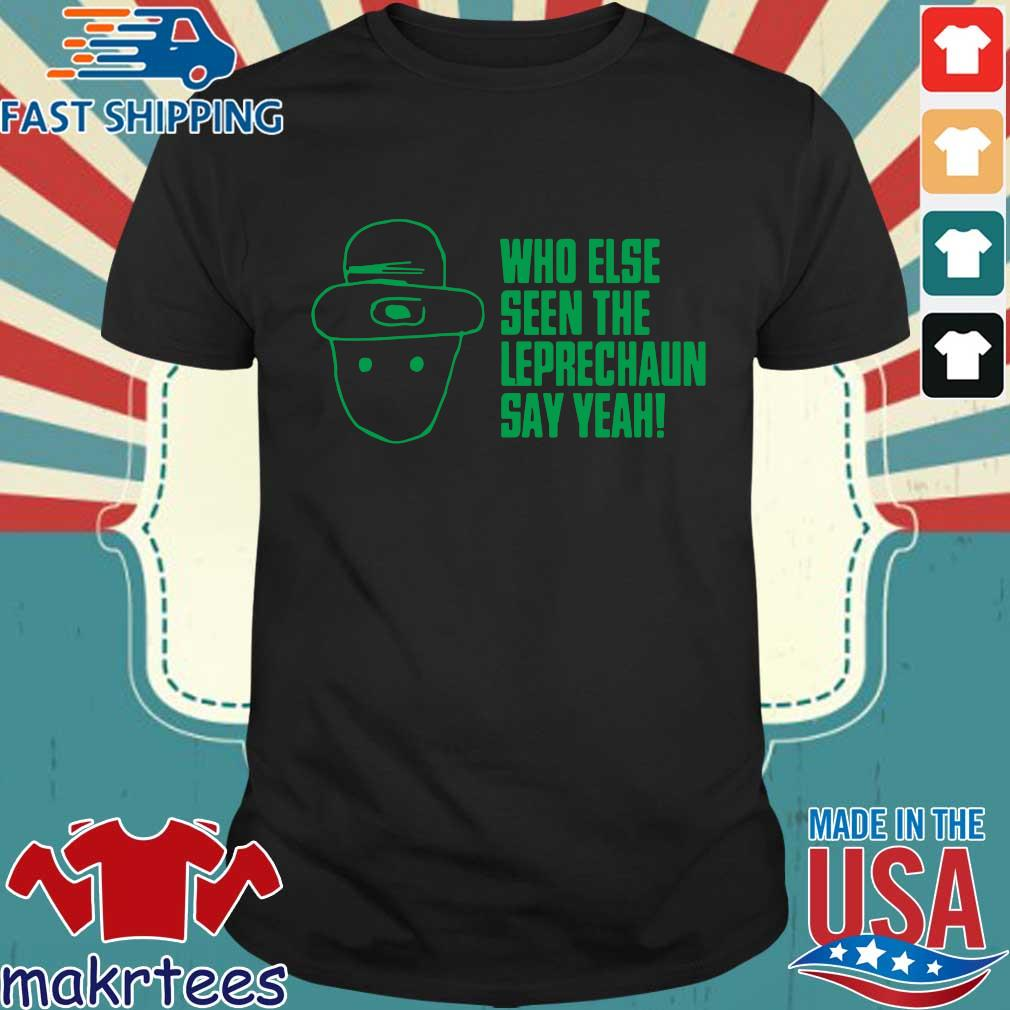 Who else seen the leprechaun say yeah St Patrick's Day shirt
