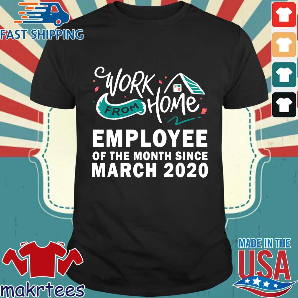 Work from home employee of the month since march 2021 shirt