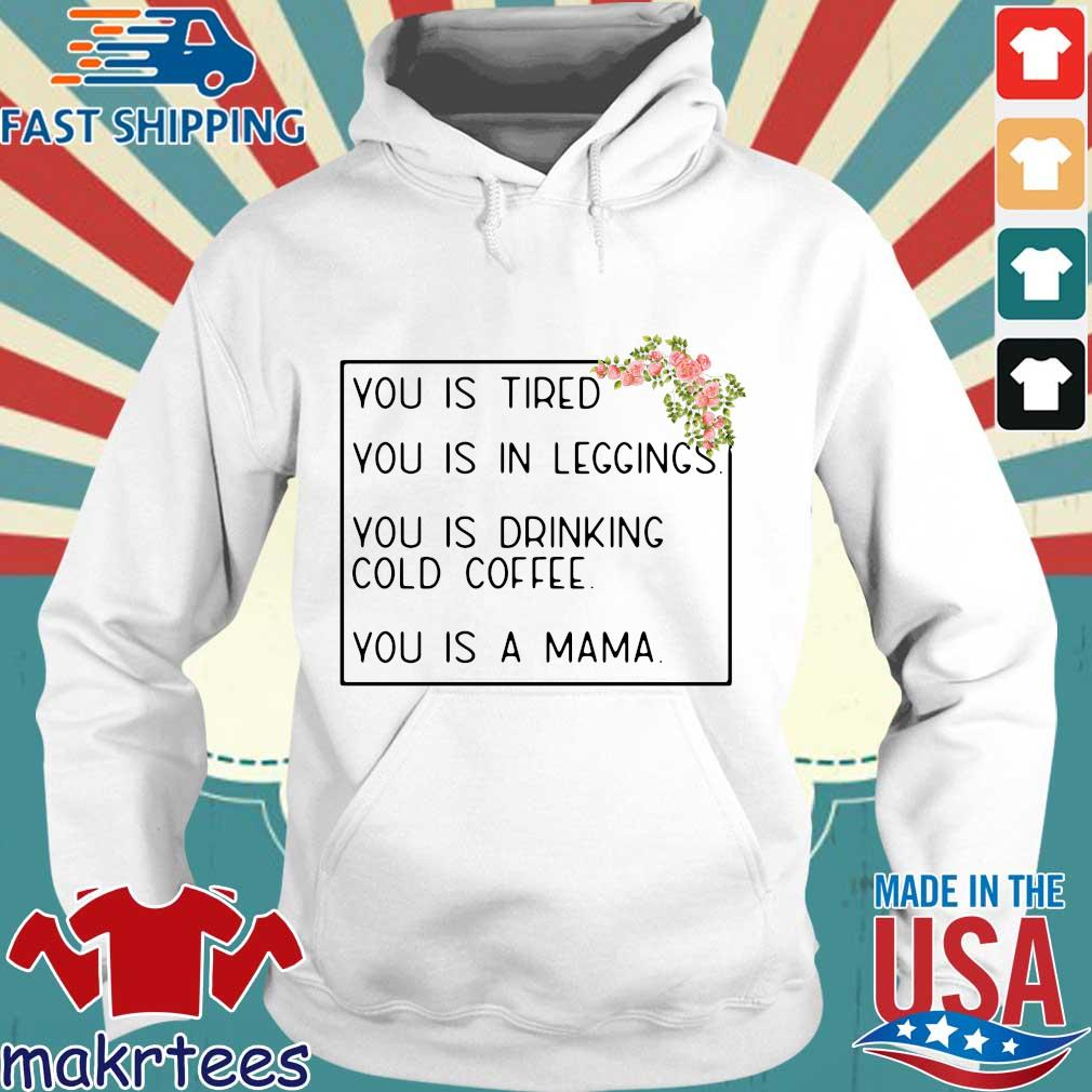 You is tired you is in leggings you is drinking cold coffee you is a mama flower s Hoodie trang