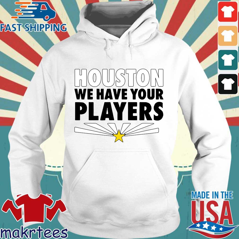 2021 Houston we have your players Hoodie trang