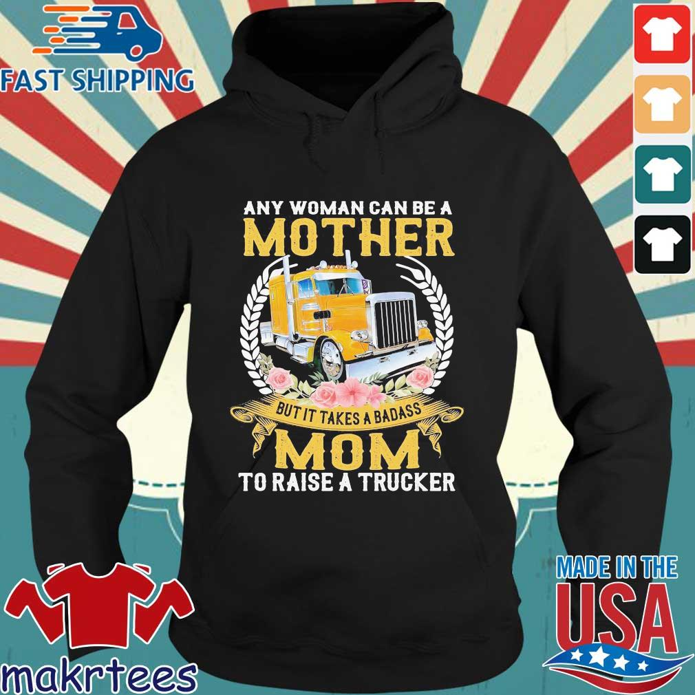 Any woman can be a mother but it takes a badass mom to raise a trucker flower Hoodie den