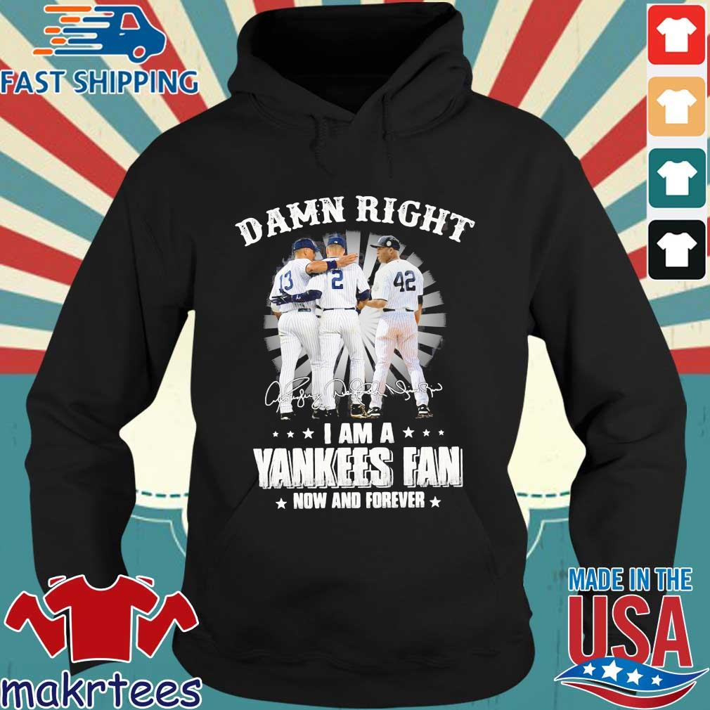 Damn right I am a New York Yankees now and forever signatures Hoodie den