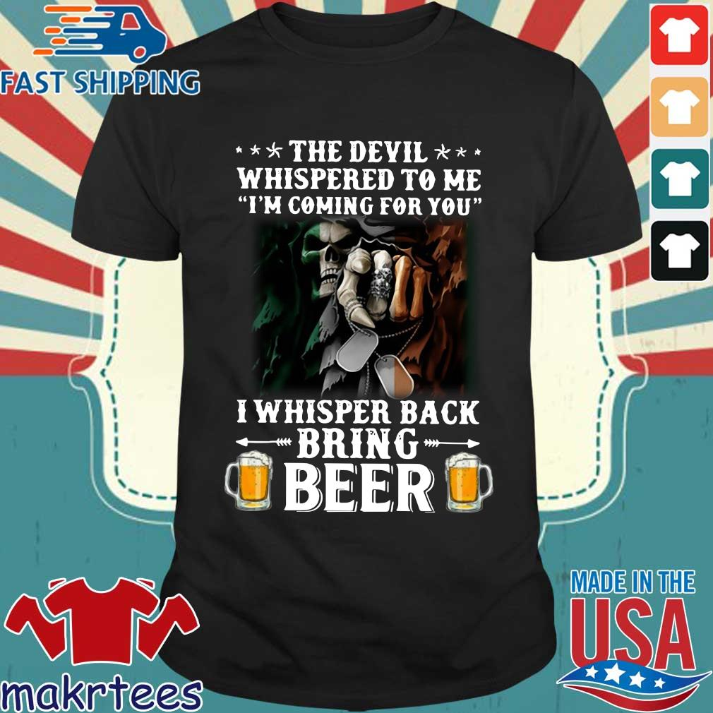 Death the devil whispered to Me I'm coming for you I whispered back bring beer shirt