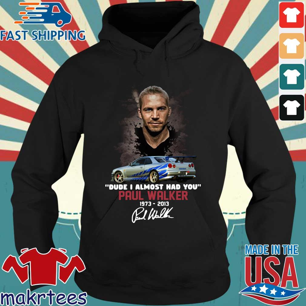 Funny Paul Walker dude I almost had you 1973-2014 signature Hoodie den