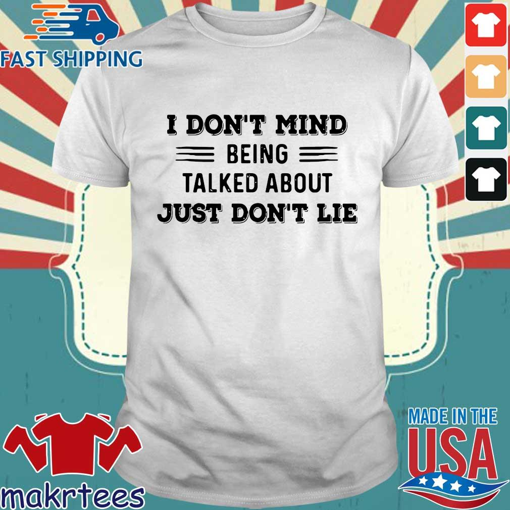 I don't mind being talked about just don't lie shirt