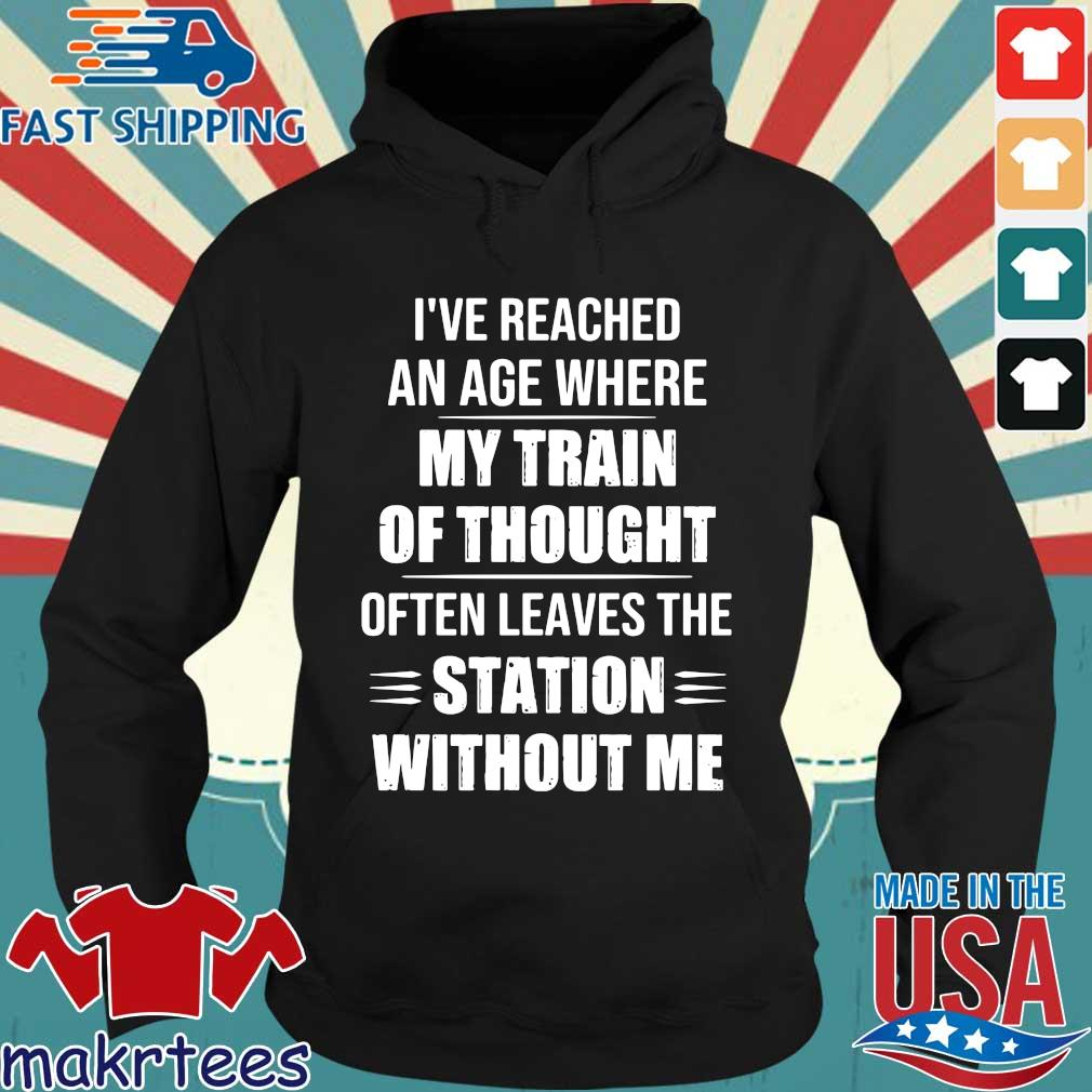 I've reached an age where my train of thought often leaves the station without Me Hoodie den