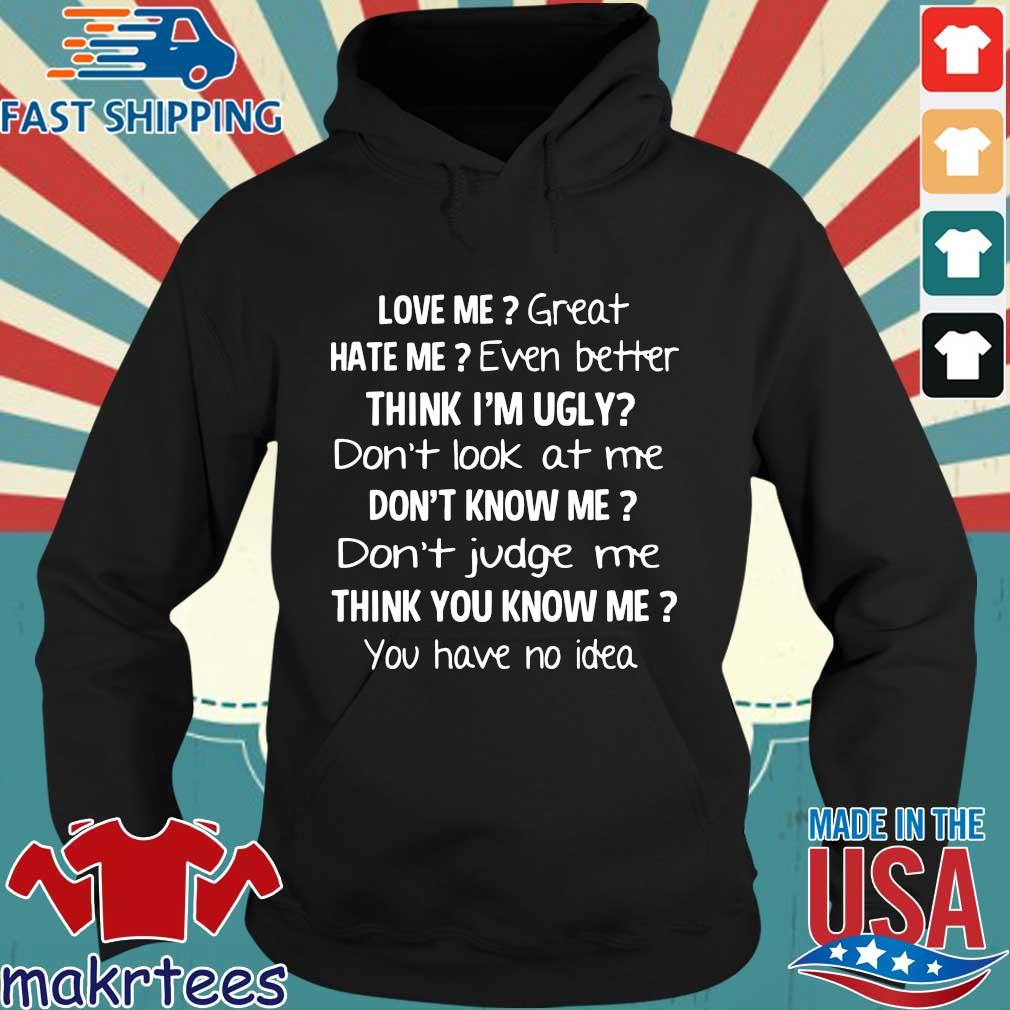 Love me great hate me even better think I'm ugly don't look at me don't know me Hoodie den