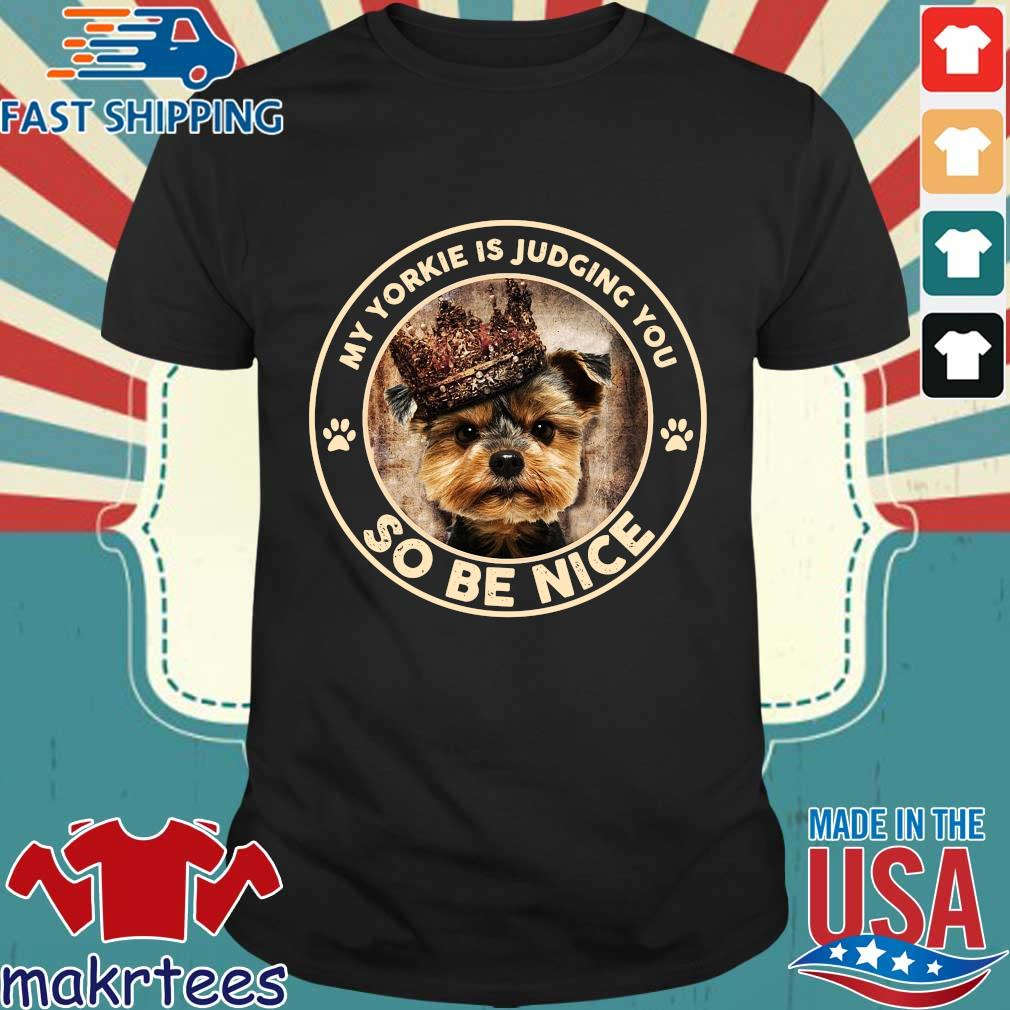 My Yorkie king is judging you so be nice shirt
