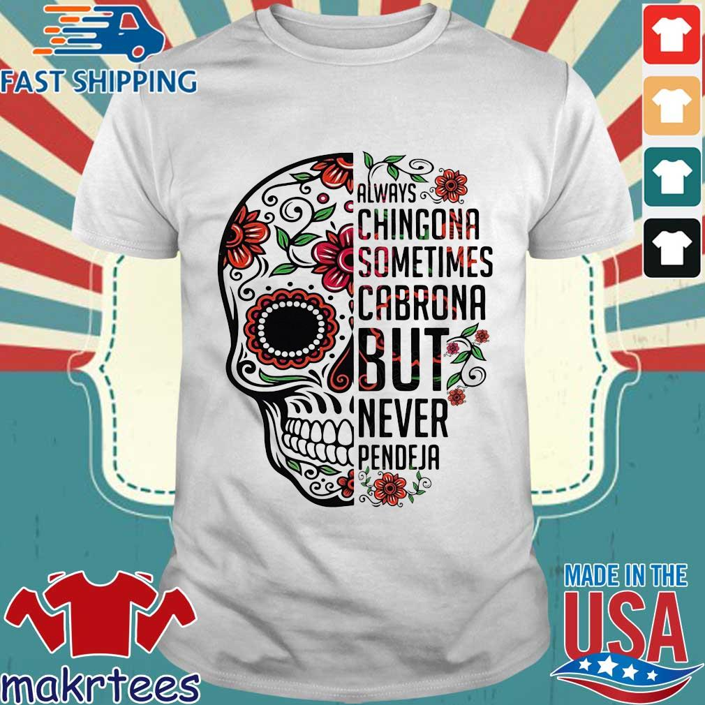 Skull always chingona sometimes cabrona but never pendeja floral shirt