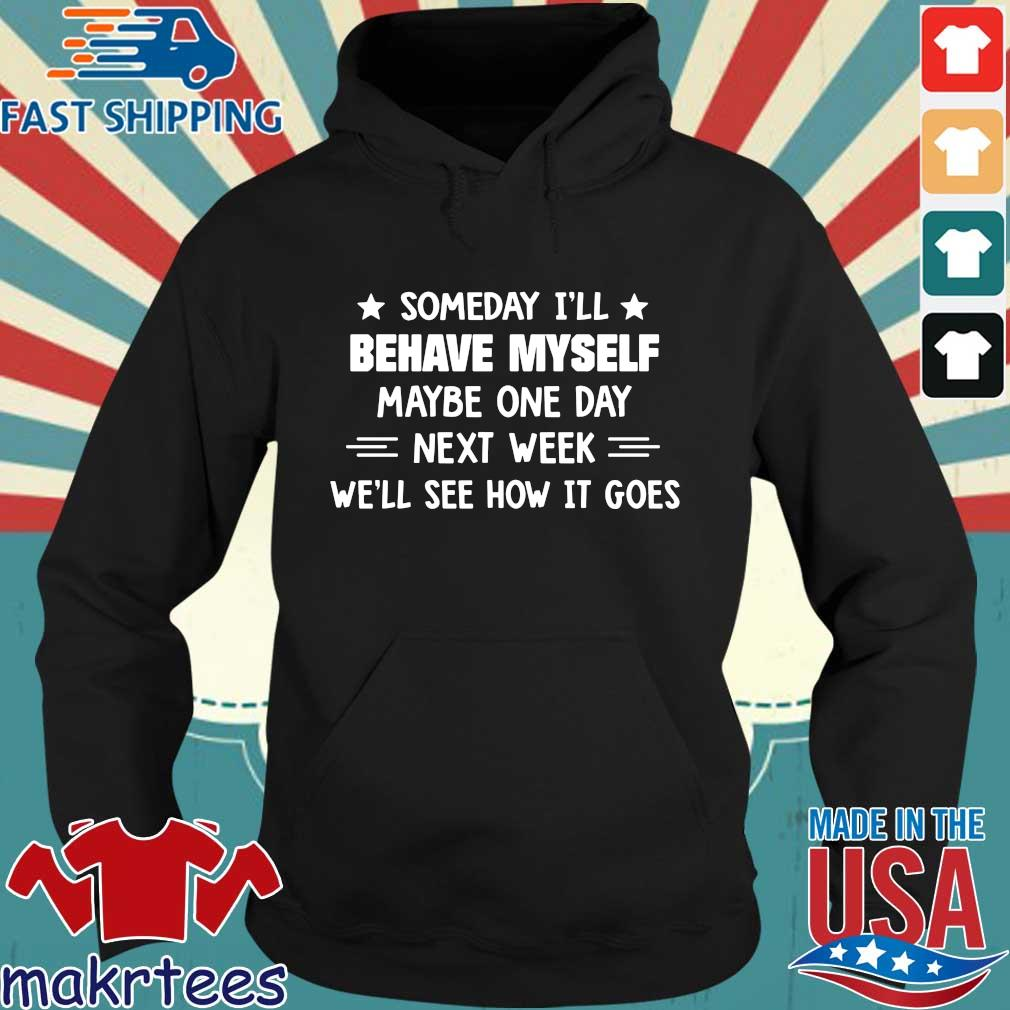 Someday I'll behave myself maybe one day next week we'll see how it goes Hoodie den