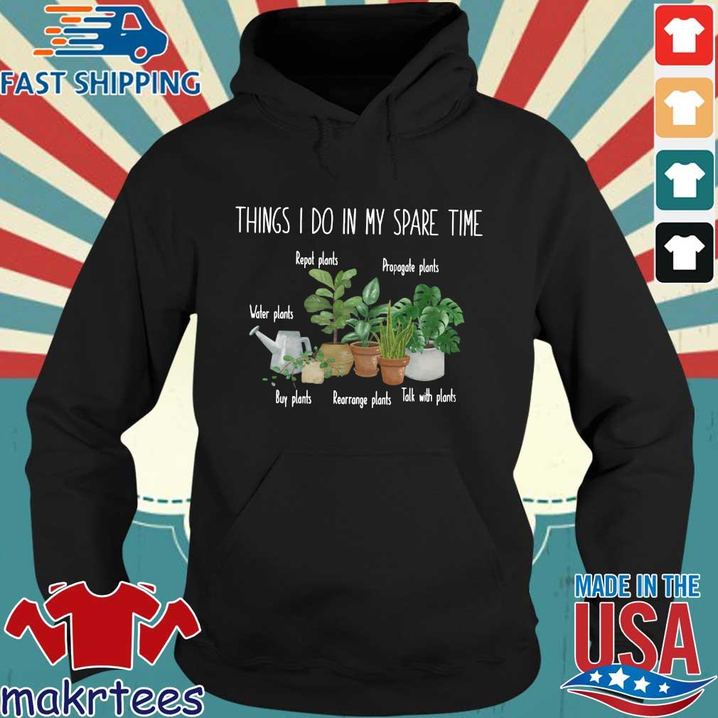 Things I do in my spare time repot plants propagate plants water plants Hoodie den