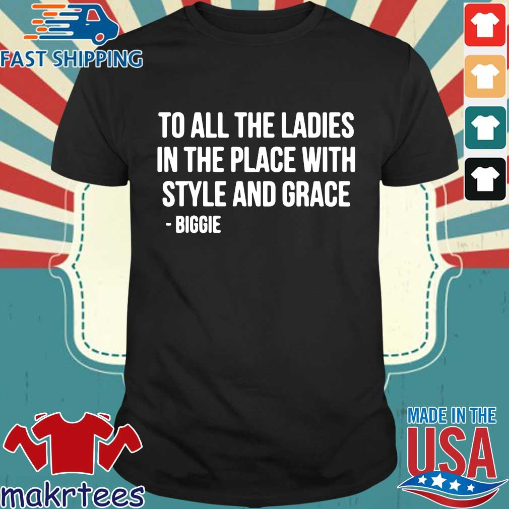 To all the ladies in the place with style and grace biggie shirt