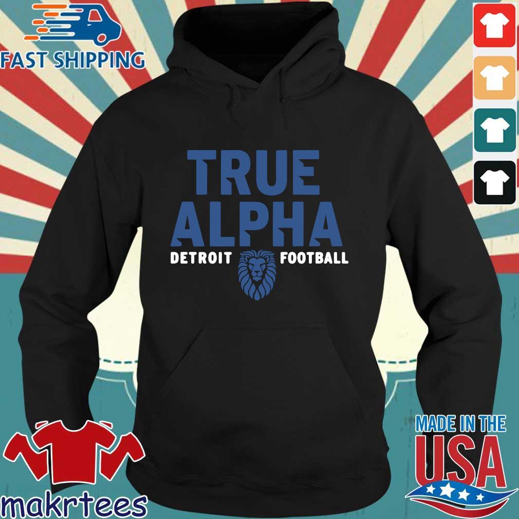 True alpha Detroit Lions football tee Hoodie den