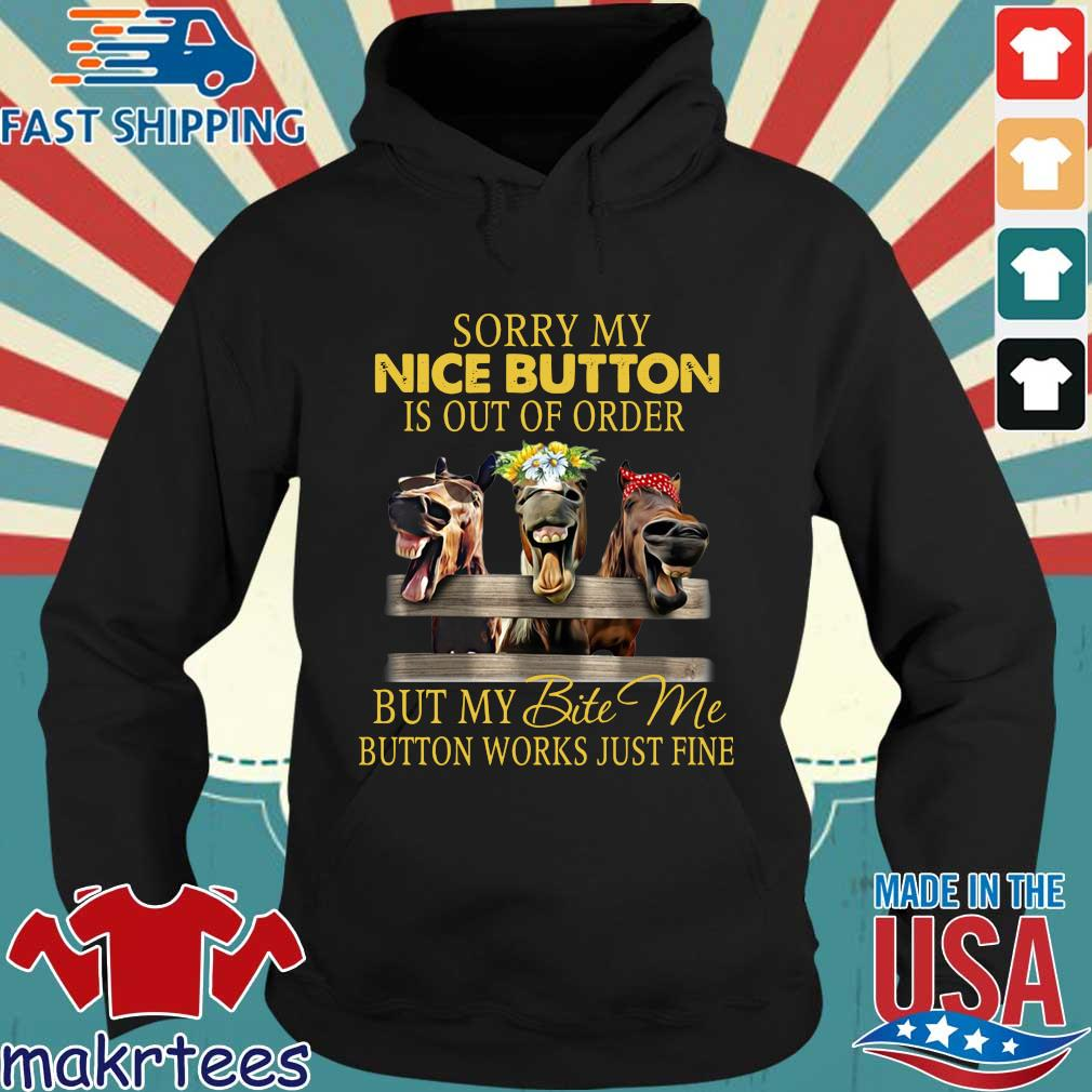 Horses sorry my nice button is out of order but my bite Me button works just fine Hoodie den