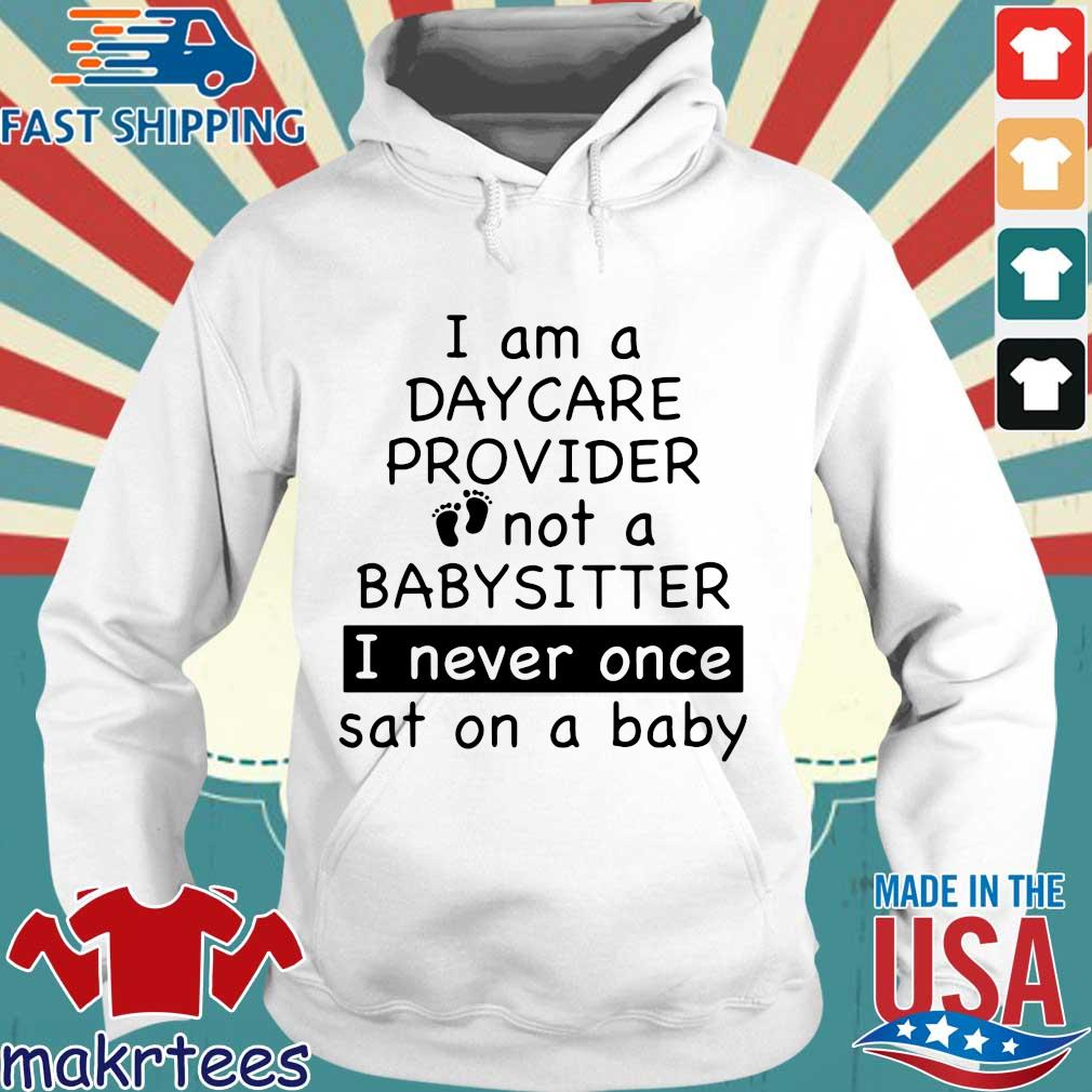 I am a day care provider not a babysitter I never once sat on a baby Hoodie trang