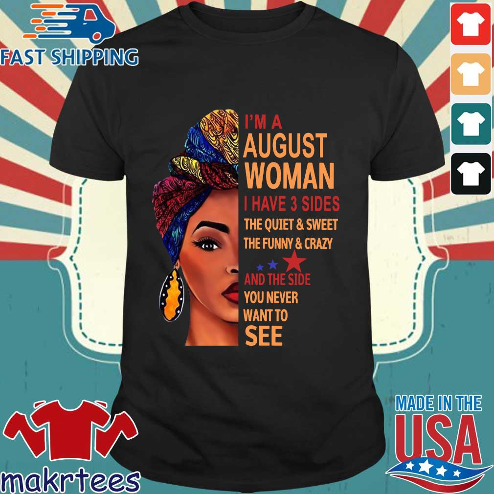 I'm august woman I have 3 sides the quiet and sweet the funny and crazy and the side shirt