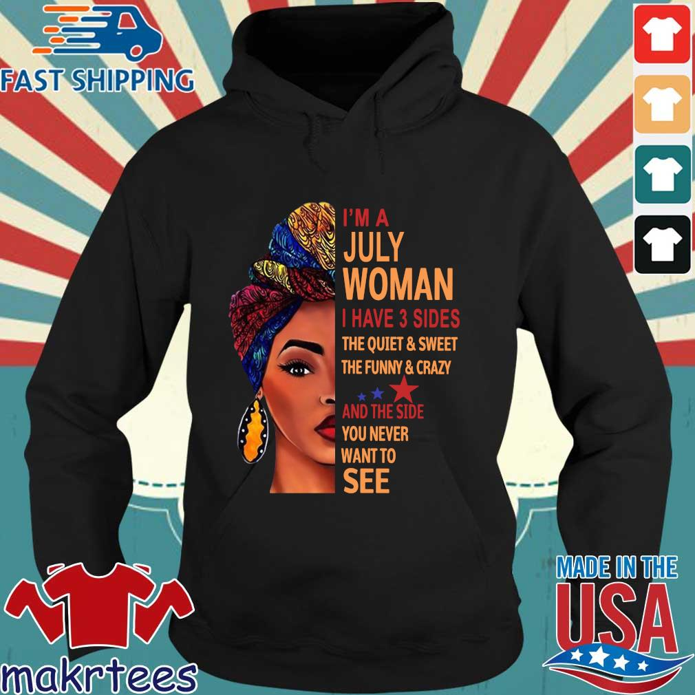 I'm july woman I have 3 sides the quiet and sweet the funny and crazy and the side Hoodie den