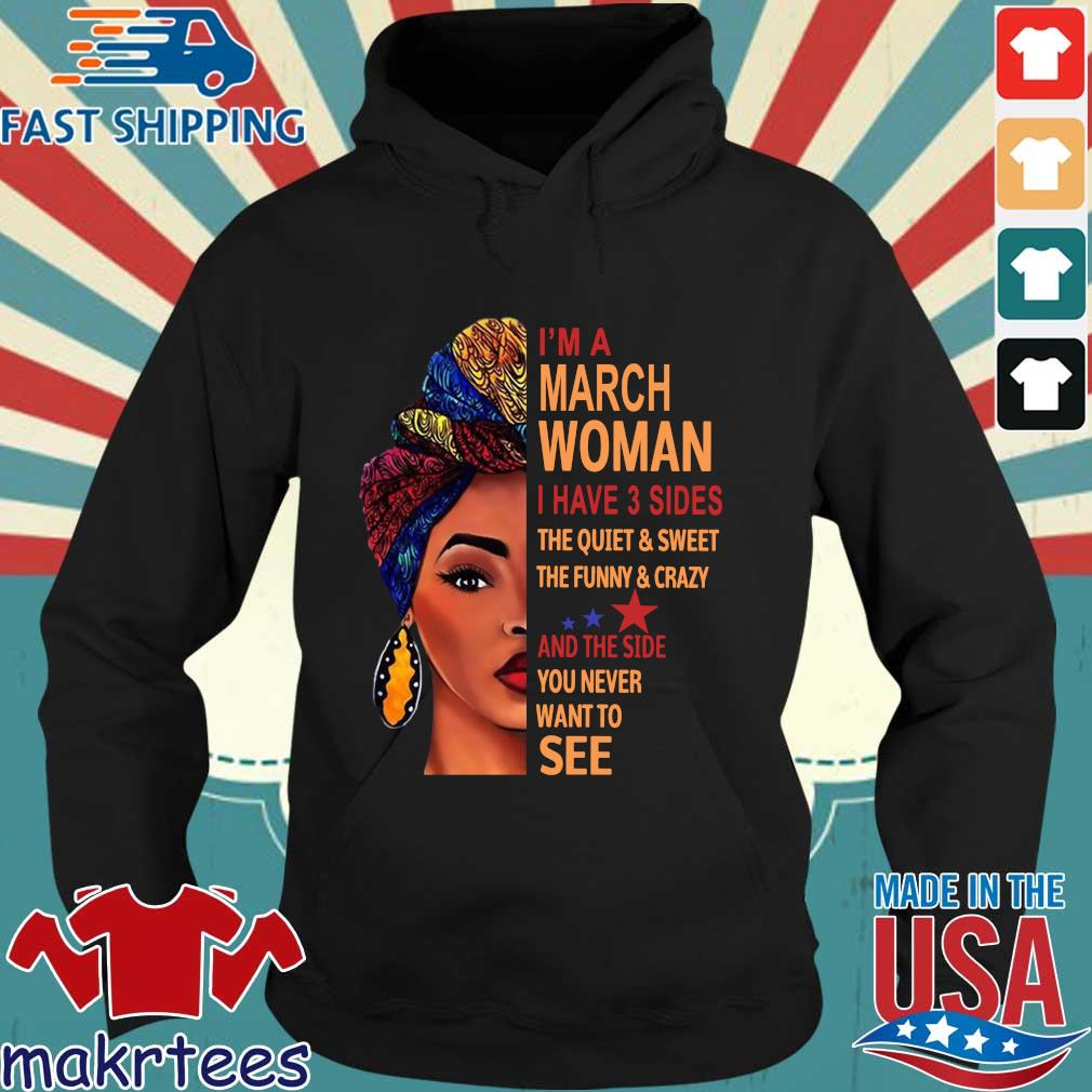 I'm march woman I have 3 sides the quiet and sweet the funny and crazy and the side Hoodie den