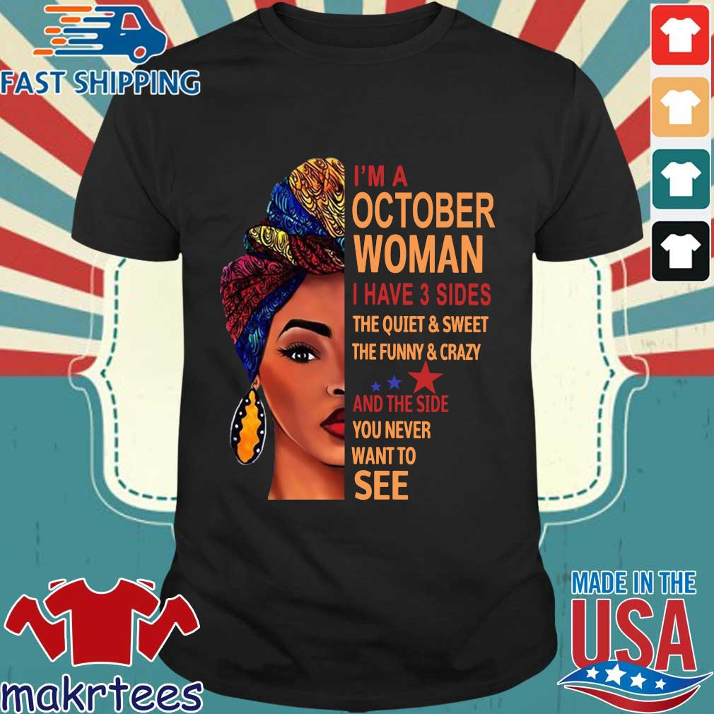 I'm october woman I have 3 sides the quiet and sweet the funny and crazy and the side shirt