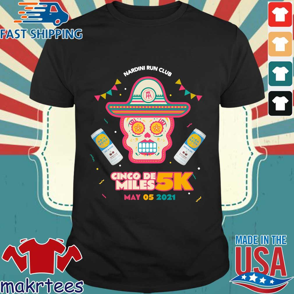 Nardini run club cinco de miles 5k may 05 2021 shirt