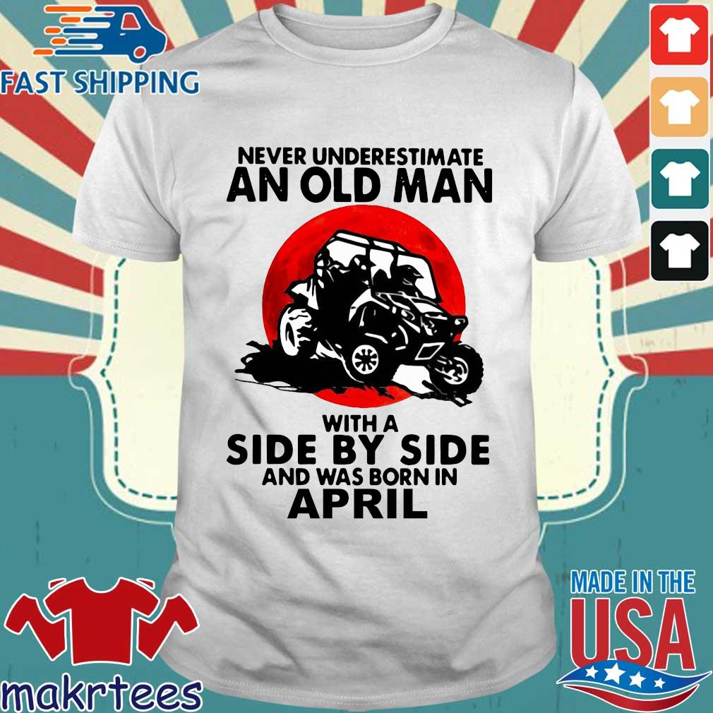 Never underestimate an old man with a side by side and was born in april shirt