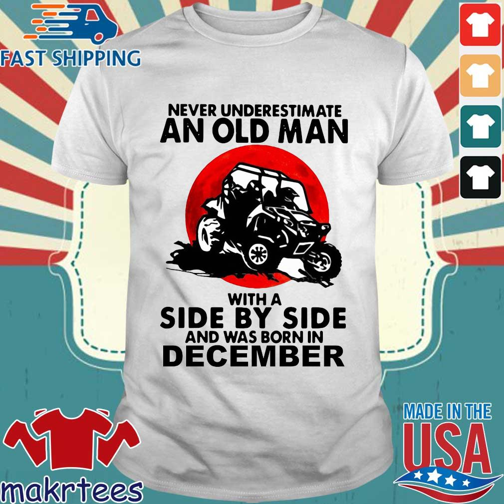 Never underestimate an old man with a side by side and was born in december shirt