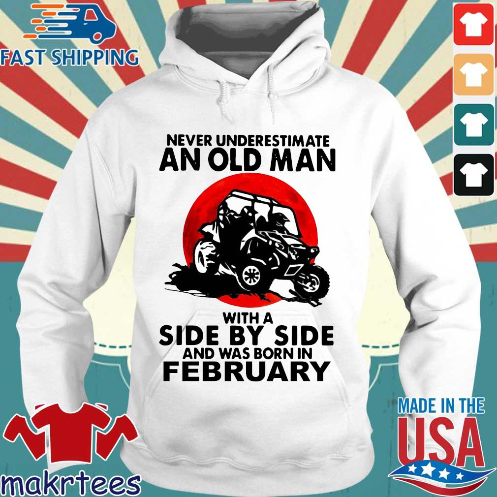 Never underestimate an old man with a side by side and was born in february Hoodie trang