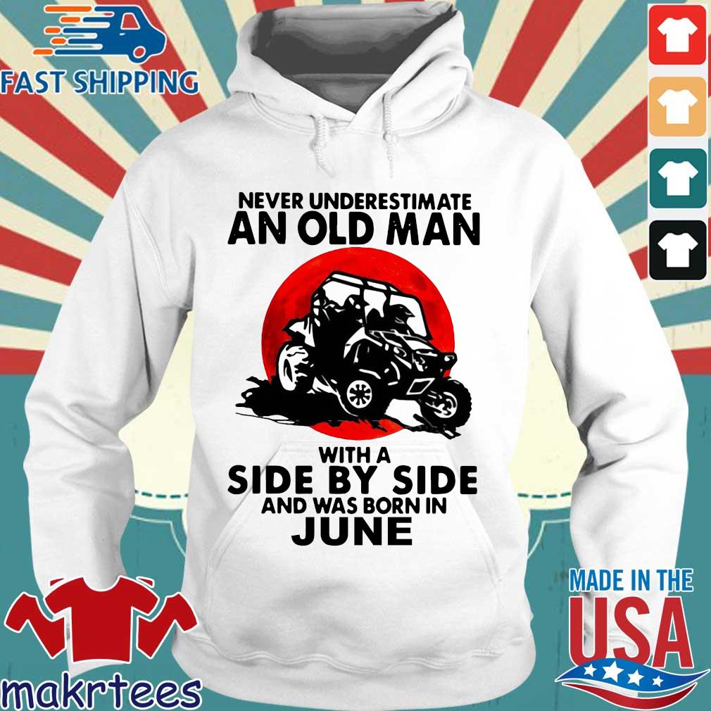 Never underestimate an old man with a side by side and was born in june Hoodie trang