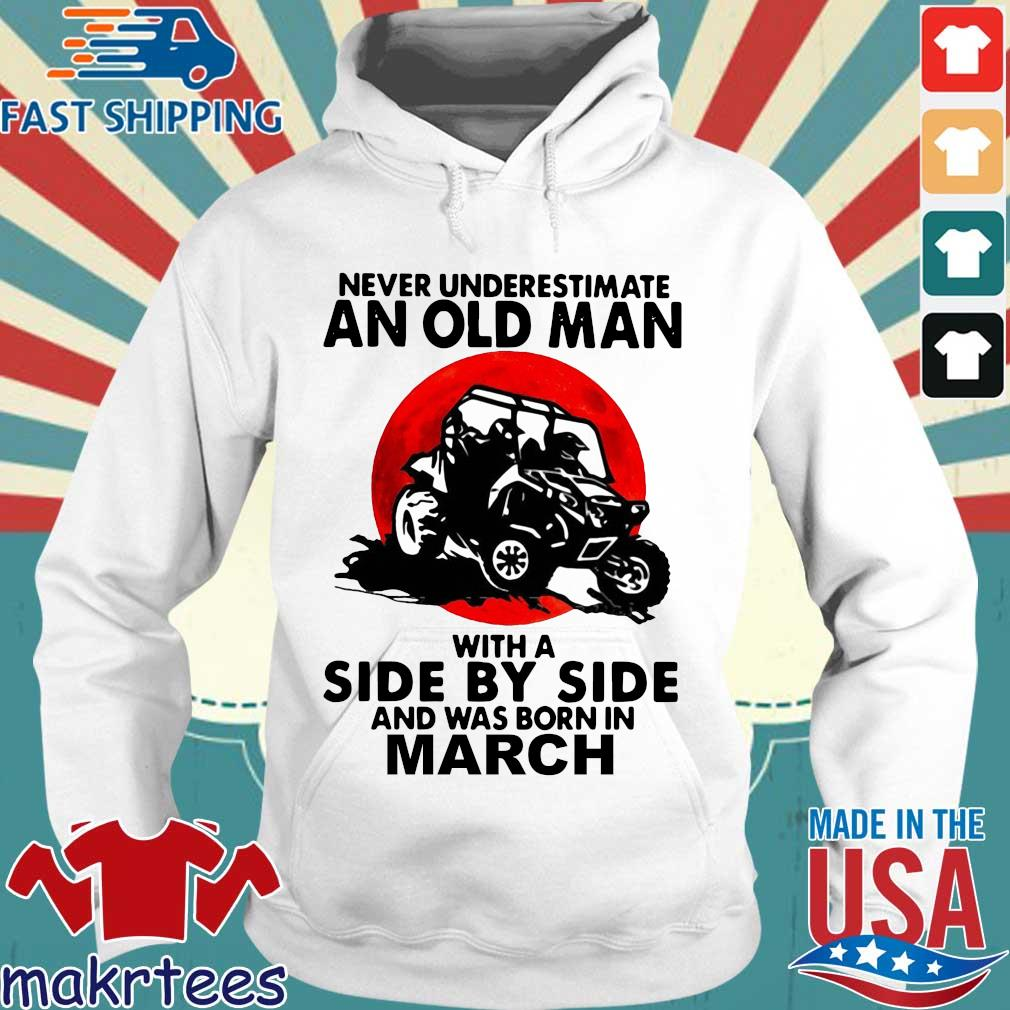 Never underestimate an old man with a side by side and was born in march Hoodie trang