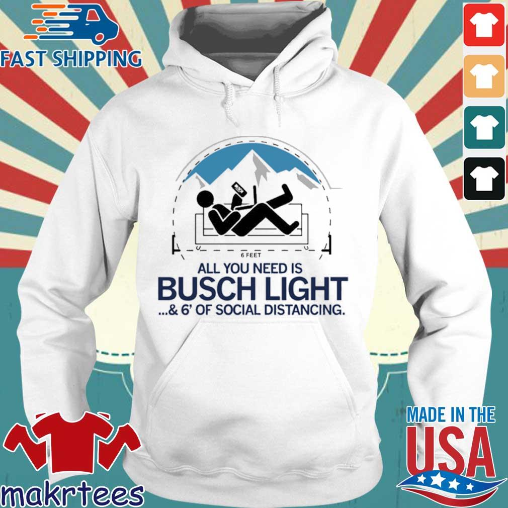 All You Need Is Busch Light And Six Feet Of Social Distance Shirt Hoodie trang