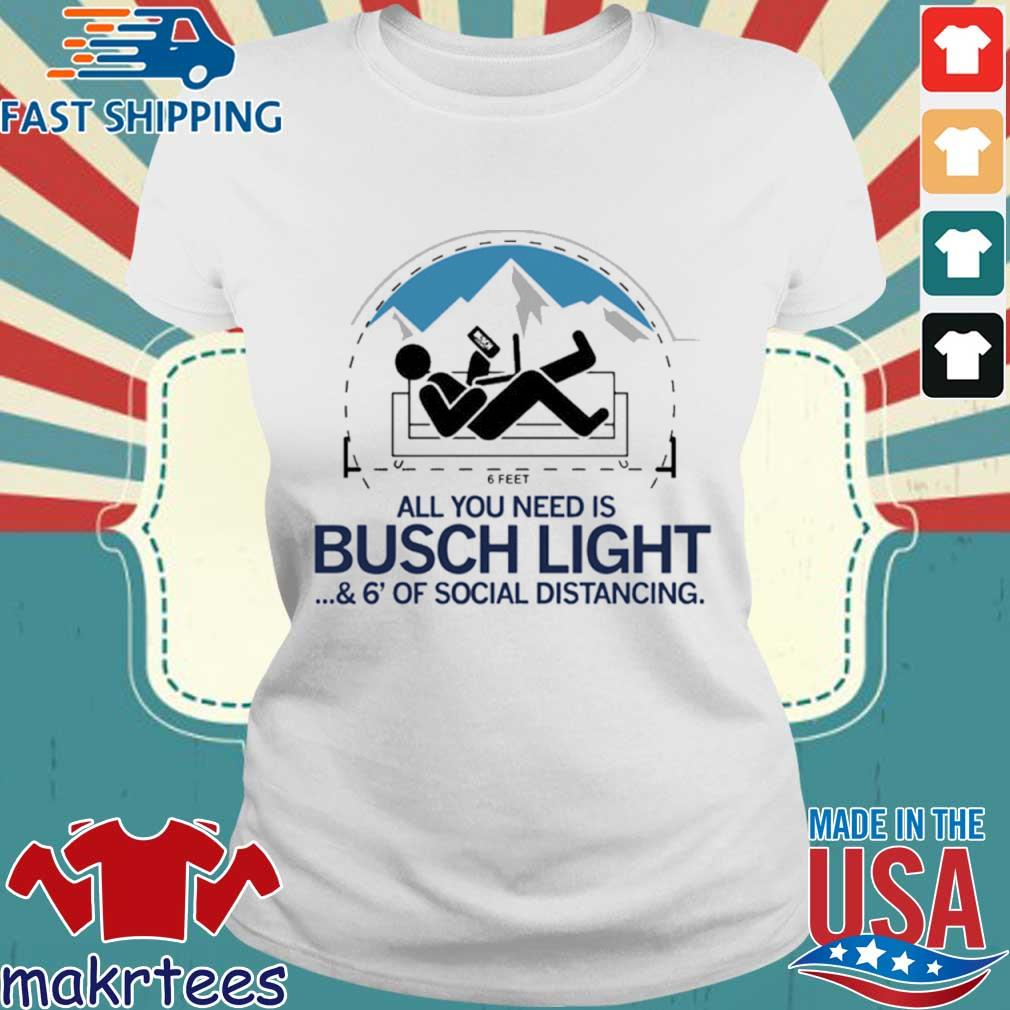 All You Need Is Busch Light And Six Feet Of Social Distance Shirt Ladies trang