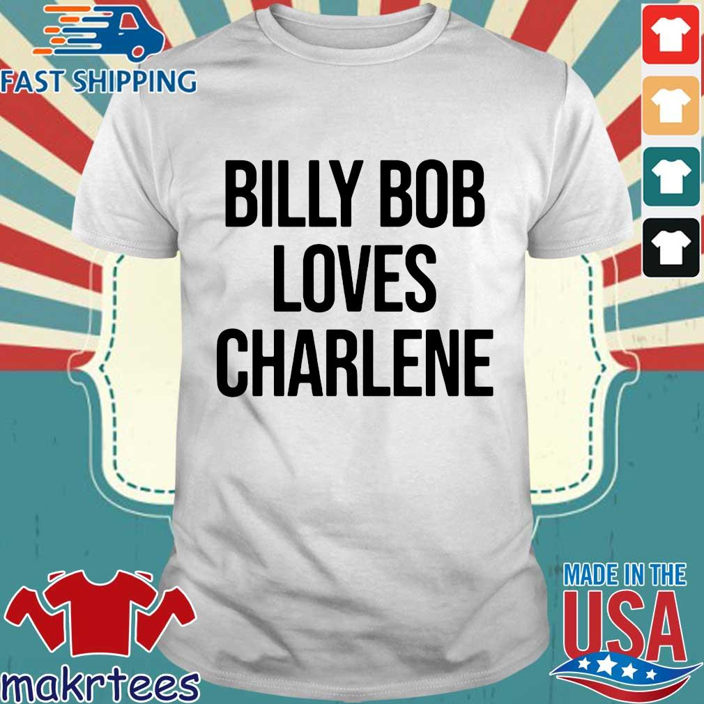 Billy Bob Loves Charlene Shirt