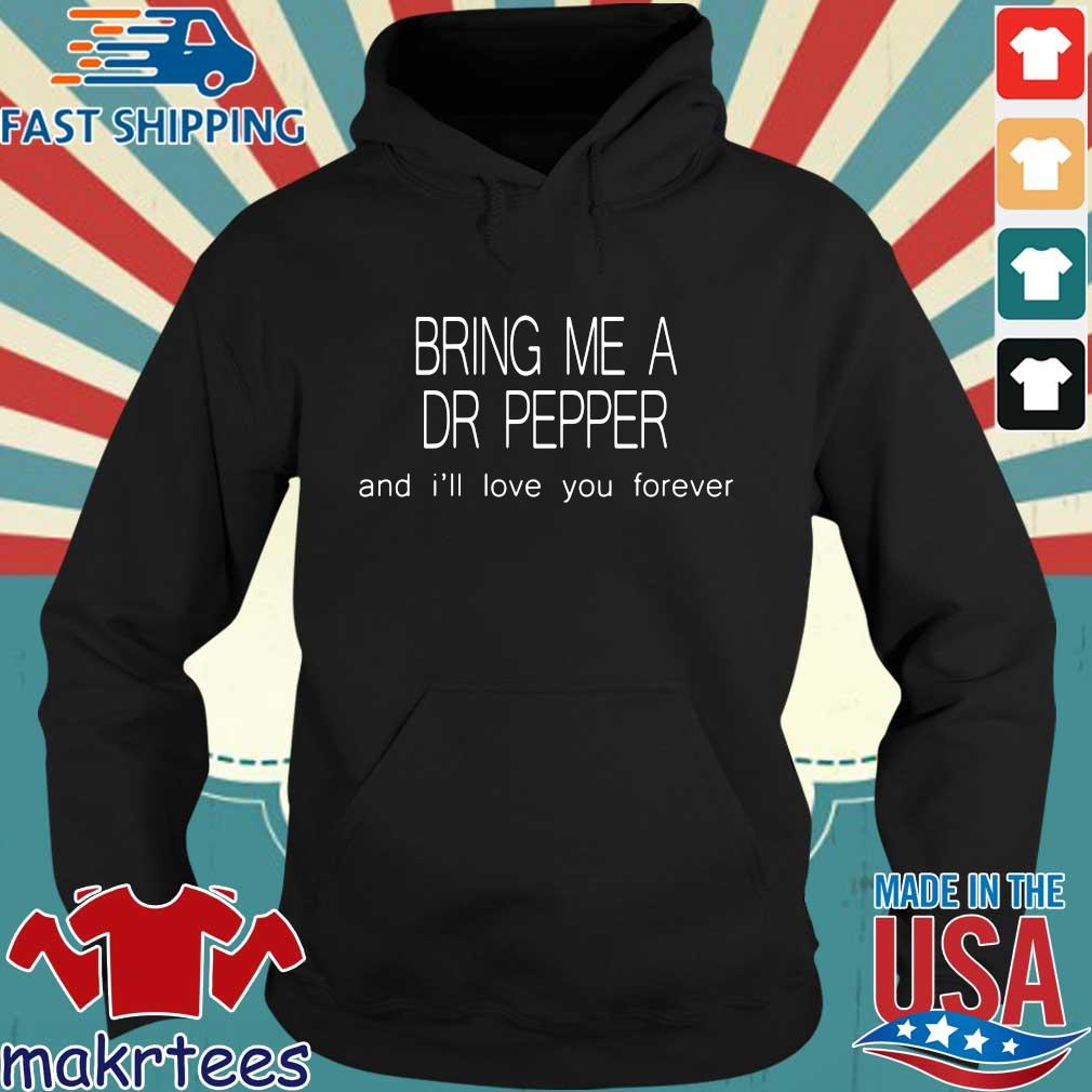 Bring Me A Dr Pepper And I'll Love You Forever Shirt Hoodie den
