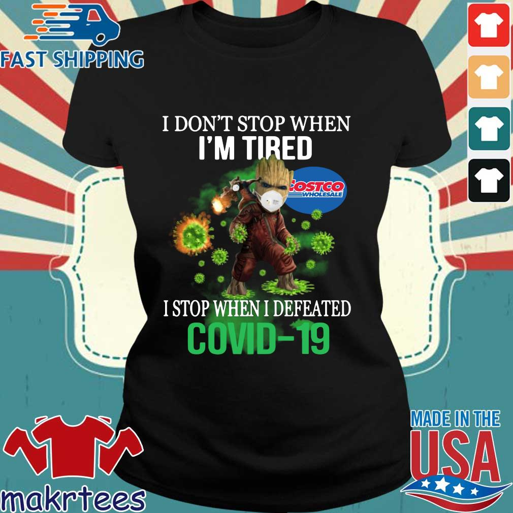 Costco Wholesale I Don't Stop When I'm Tired Stop When I Defeated Covid-19 Shirt Ladies den