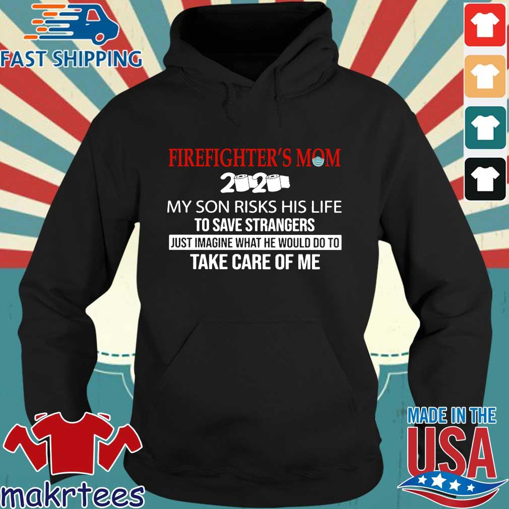 Fire Fighter's Mom My Husband Risks His Life To Save Strangers Just Imagine What He Would Do To Take Care Of Me Shirt Hoodie den