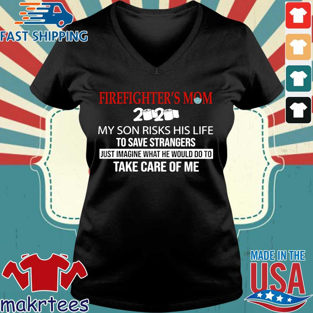 Fire Fighter's Mom My Husband Risks His Life To Save Strangers Just Imagine What He Would Do To Take Care Of Me Shirt Ladies V-neck den