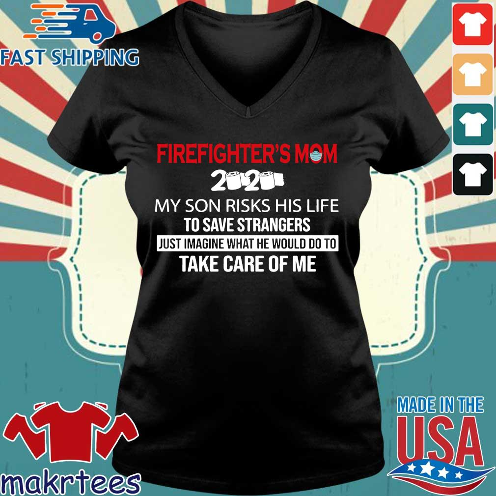 Firefighter_s Mom 2020 My Son Risks His Life To Save Strangers Futs Imagine What He Would Do To Take Care Of Me Shirt Ladies V-neck den