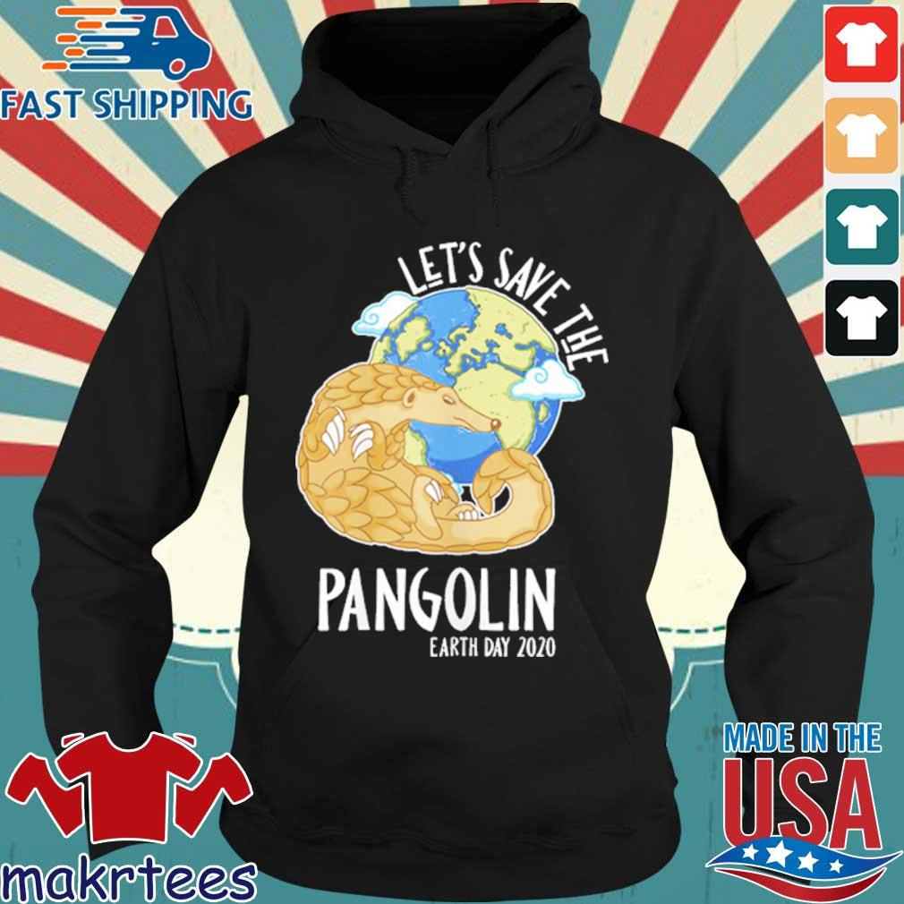 Happy Green Earth Day Let's Save The Pangolin Species Shirt Hoodie den