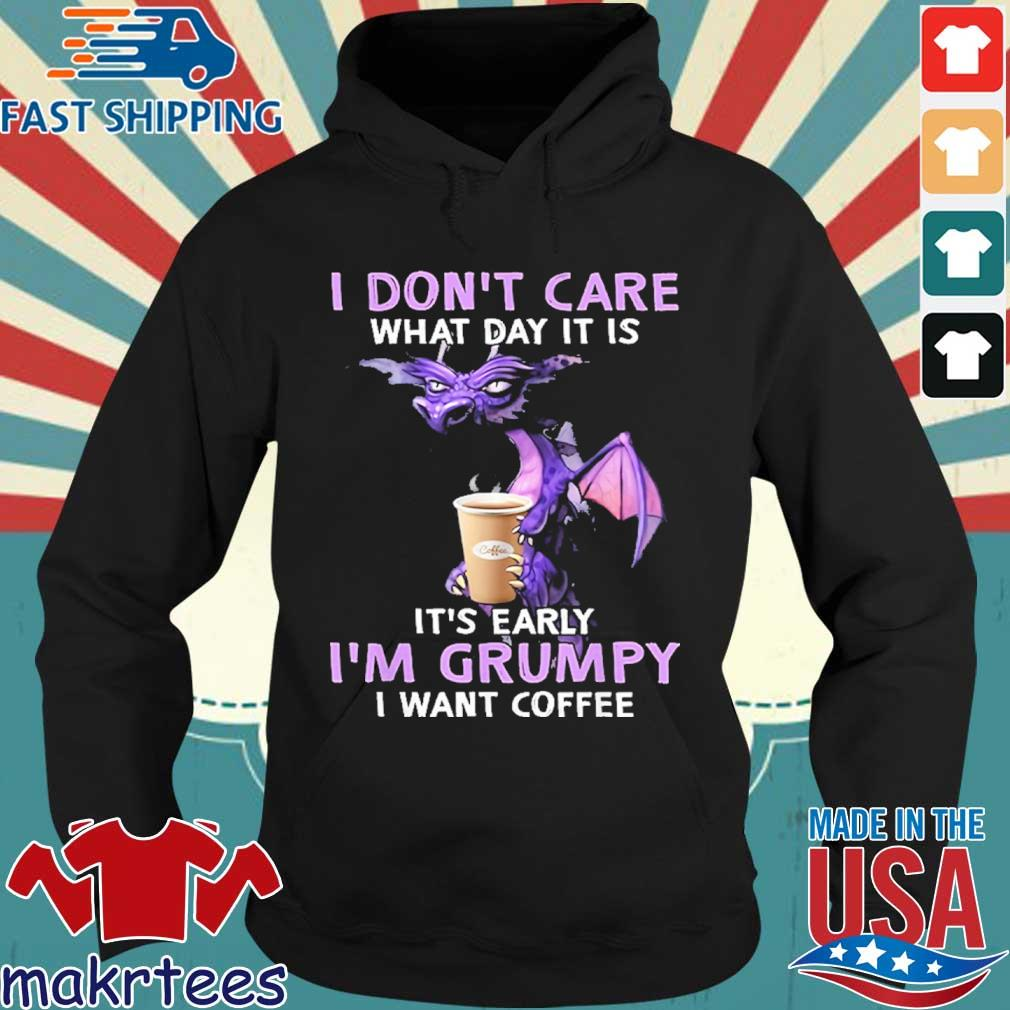 I Don't Care What Day It Is It's Early Grumpy I Want Coffee Shirt Hoodie den