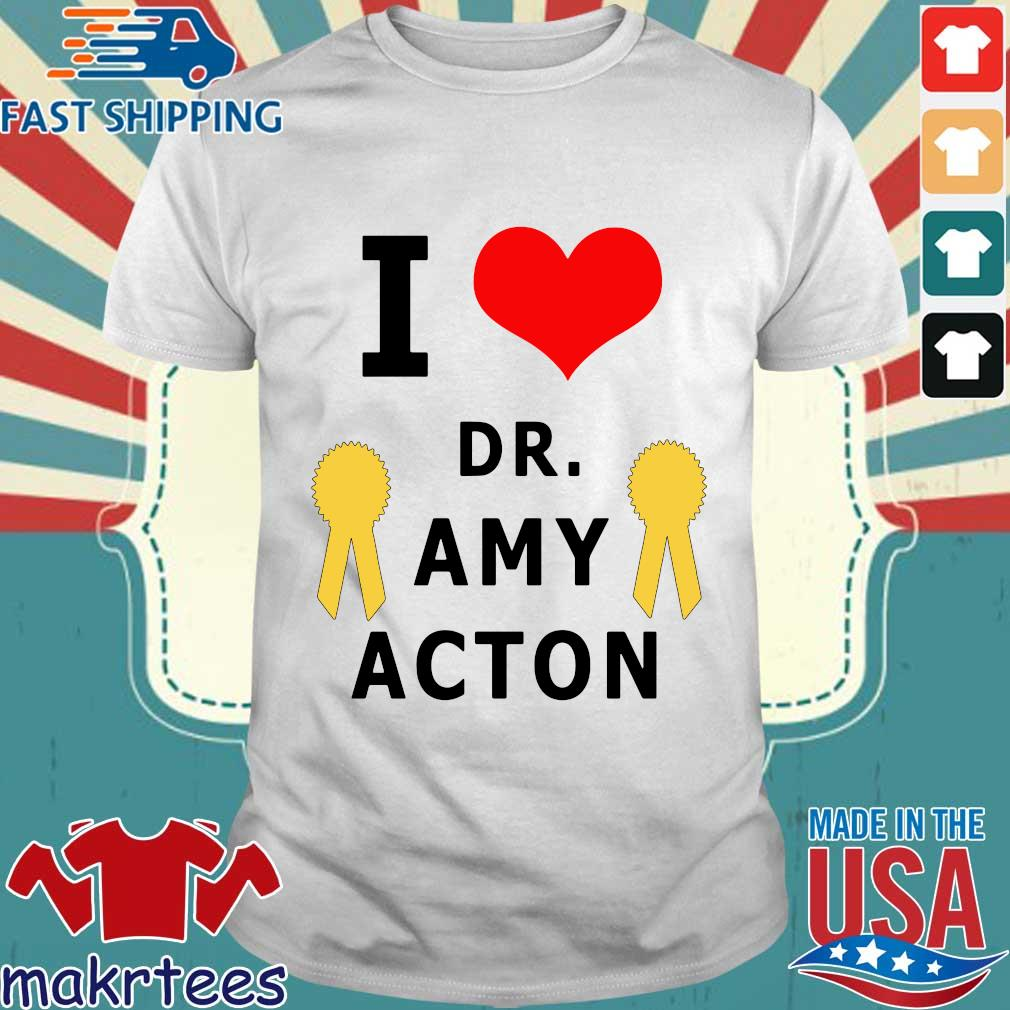 I love Dr. Amy Acton Shirt